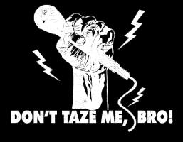 Don't Taze Me, Bro Tshirts