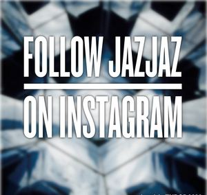 Follow JazJaz on Instagram